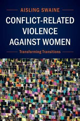 Conflict-Related Violence against Women by Aisling Swaine