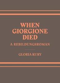 When Giorgione Died: Metaphor-biography-art by Elizabeth K. Smith