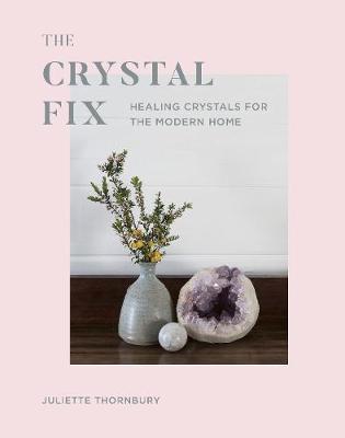 The Crystal Fix by Juliette Thornbury