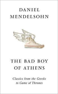 The Bad Boy of Athens by Daniel Mendelsohn
