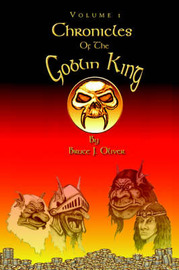 Chronicles of the Goblin King: Volume 1 by Bruce J. Oliver image
