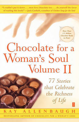Chocolate for a Woman's Soul Volume II: 77 Stories that Celebrate the Richness of Life by Kay Allenbaugh image