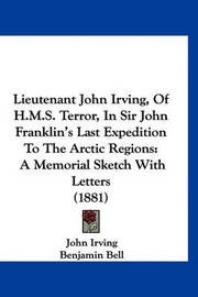 Lieutenant John Irving, of H.M.S. Terror, in Sir John Franklin's Last Expedition to the Arctic Regions: A Memorial Sketch with Letters (1881) by John Irving