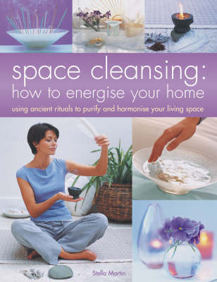 Space Cleansing: How to Energise Your Home by Stella Martin
