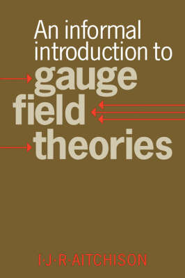 An Informal Introduction to Gauge Field Theories by Ian J.R. Aitchison