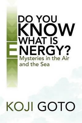 Do You Know What Is Energy? by Koji Goto