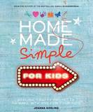 Home Made Simple for Kids: Stylish, Crafty Projects to Make with and for Your Kids by Joanna Gosling