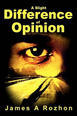 A Slight Difference of Opinion by James Rozhon