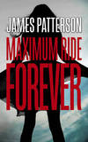 Maximum Ride: Forever by James Patterson