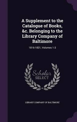 A Supplement to the Catalogue of Books, &C. Belonging to the Library Company of Baltimore image