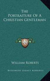 The Portraiture of a Christian Gentleman by William Roberts