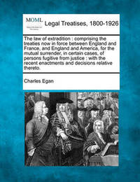 The Law of Extradition by Charles Egan