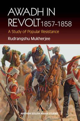 Awadh in Revolt 1857-1858 by Rudrangshu Mukherjee