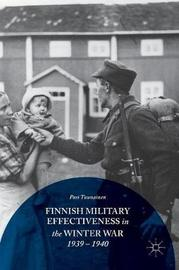 Finnish Military Effectiveness in the Winter War, 1939-1940 by Pasi Tuunainen