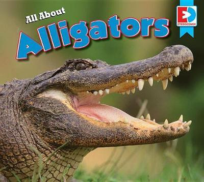 All about Alligators by Candice Letkeman