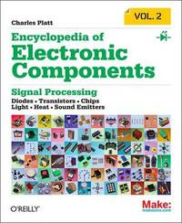 Encyclopedia of Electronic Components: LEDs, LCDs, Audio, Thyristors, Digital Logic, and Amplification: Volume 2 by Charles Platt