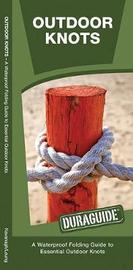 Outdoor Knots: A Waterproof Pocket Guide to Essential Outdoor Knots by Senior Consultant James Kavanagh (Senior Consultant, Oxera Oxera Oxera)