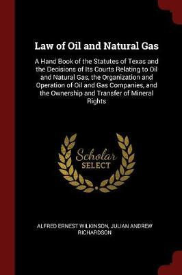 Law of Oil and Natural Gas by Alfred Ernest Wilkinson