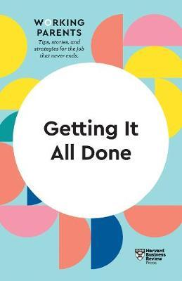 Getting It All Done (HBR Working Parents Series) by Harvard Business Review