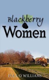 Blackberry Women by Ella O Williams