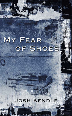 My Fear of Shoes by Josh Kendle