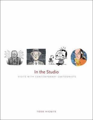In the Studio: Visits with Contemporary Cartoonists by Todd Hignite