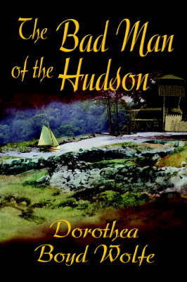 The Bad Man of the Hudson by Dorothea Boyd Wolfe