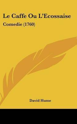 Le Caffe Ou L'Ecossaise: Comedie (1760) by David Hume