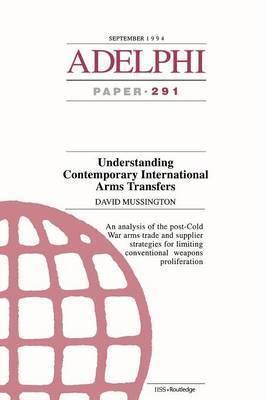 Understanding Contemporary International Arms Transfers by David Mussington