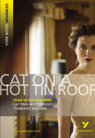 Cat on a Hot Tin Roof: York Notes Advanced by T. Williams