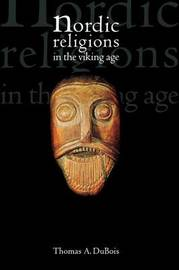 Nordic Religions in the Viking Age by Thomas DuBois
