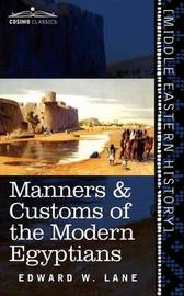 Manners & Customs of the Modern Egyptians by Edward W Lane