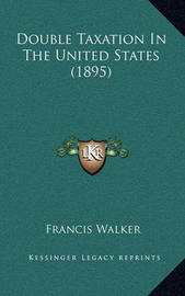 Double Taxation in the United States (1895) by Francis Walker