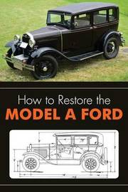 How to Restore the Model a Ford by Leslie R Henry