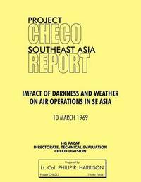 Project CHECO Southeast Asia by Philip R Harrison