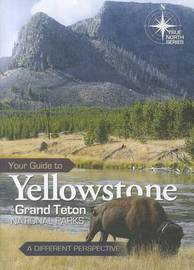 Your Guide to Yellowstone and Grand Teton National Parks by John Hergenrather