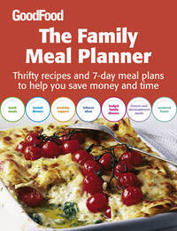 """Good Food"" The Family Meal Planner: Thrifty Recipes and 7-day Meal Plans to Help You Save Time and Money by Good Food Guides image"