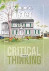 Critical Thinking - A Primer by William C Tyler