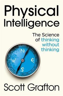 Physical Intelligence by Scott Grafton