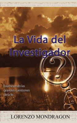 La Vida del Investigador: Examinando Las Grandes Cuestiones de La Fe by Lorenzo Mondragon image