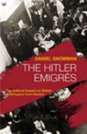 The Hitler Emigres: The Cultural Impact on Britain of Refugees from Nazism by Daniel Snowman image