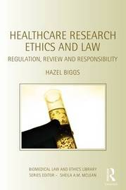 Healthcare Research Ethics and Law by Hazel Biggs