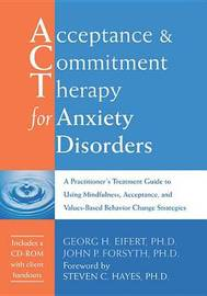Acceptance and Commitment Therapy for Anxiety Disorders: A Practitioner's Treatment Guide to Using Mindfulness, Acceptance, and Values-based Behavior Change Strategies by John P. Forsyth image