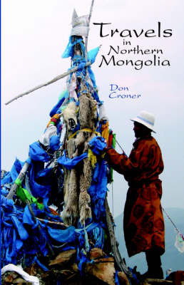 Travels in Northern Mongolia by Don Croner