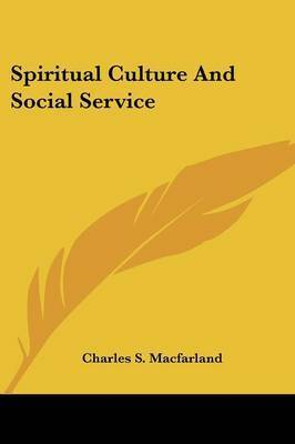 Spiritual Culture and Social Service by Charles S Macfarland