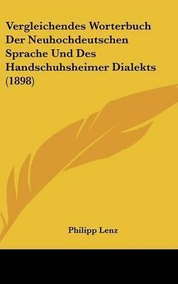 Vergleichendes Worterbuch Der Neuhochdeutschen Sprache Und Des Handschuhsheimer Dialekts (1898) by Philipp Lenz
