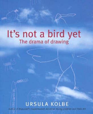 It's Not a Bird Yet by Ursula Kolbe
