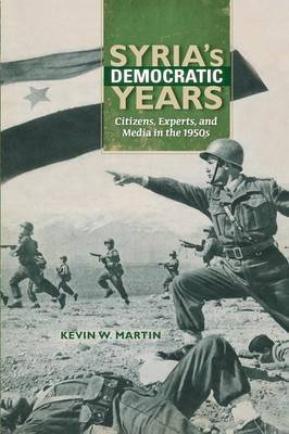 Syria's Democratic Years by Kevin W Martin