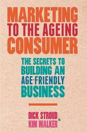 Marketing to the Ageing Consumer by Dick Stroud