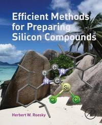 Efficient Methods for Preparing Silicon Compounds by Herbert W. Roesky